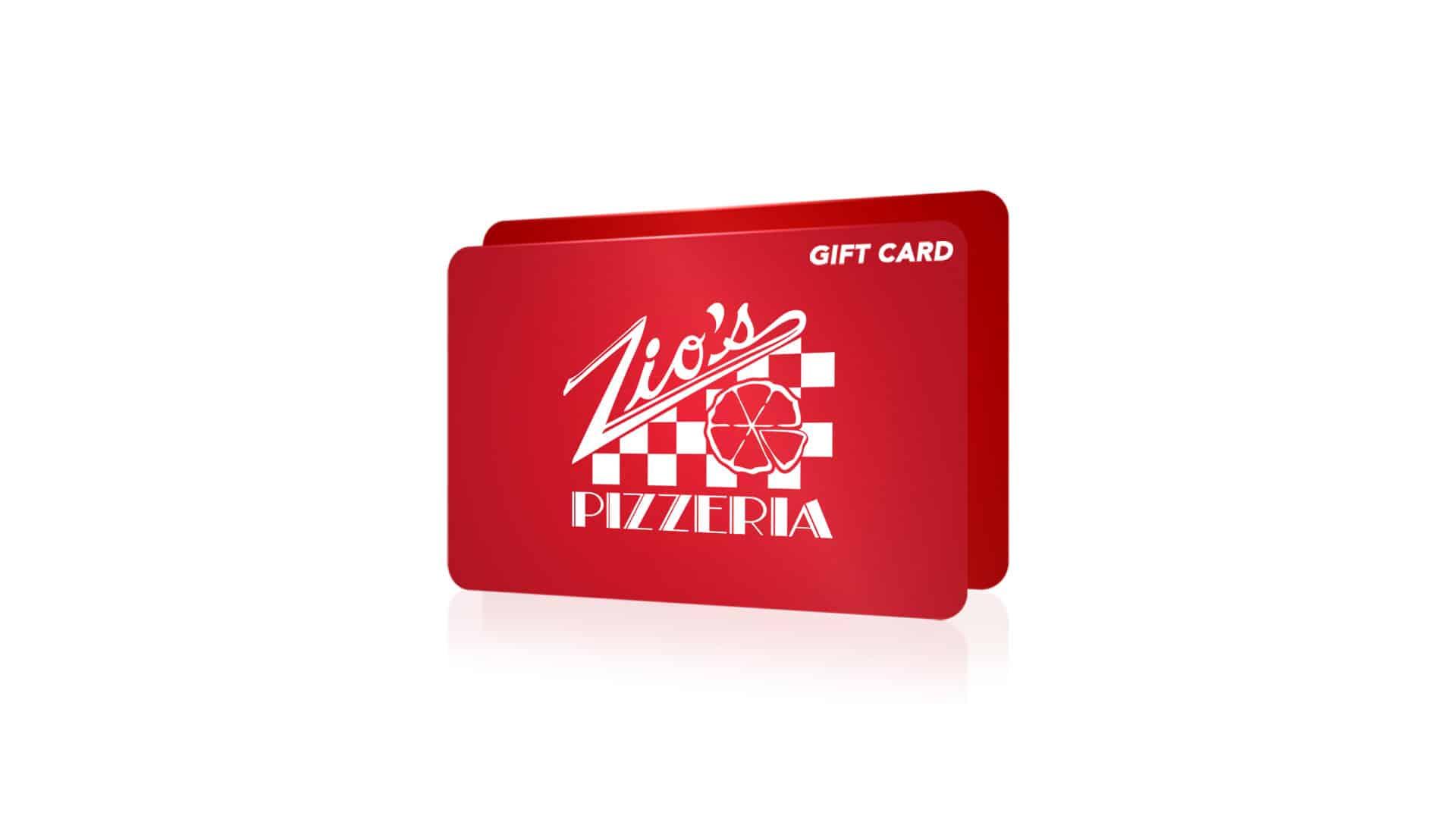 GIFT CARDS - Zio's Pizzeria